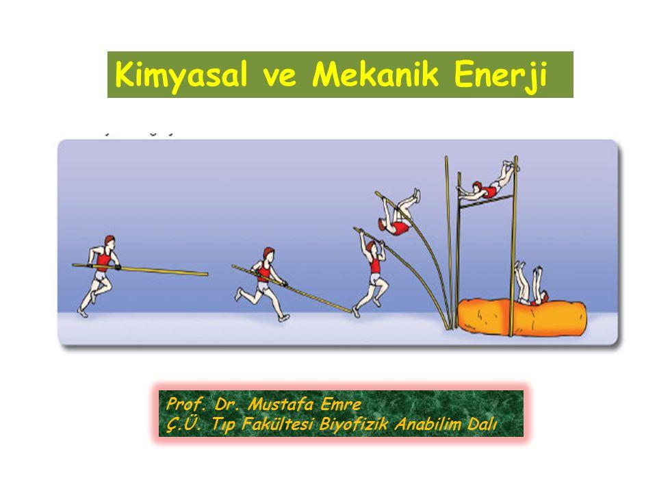 Prof. Dr. Mustafa Emre Ç.Ü. Tıp Fakültesi Biyofizik Anabilim Dalı Kimyasal ve Mekanik Enerji