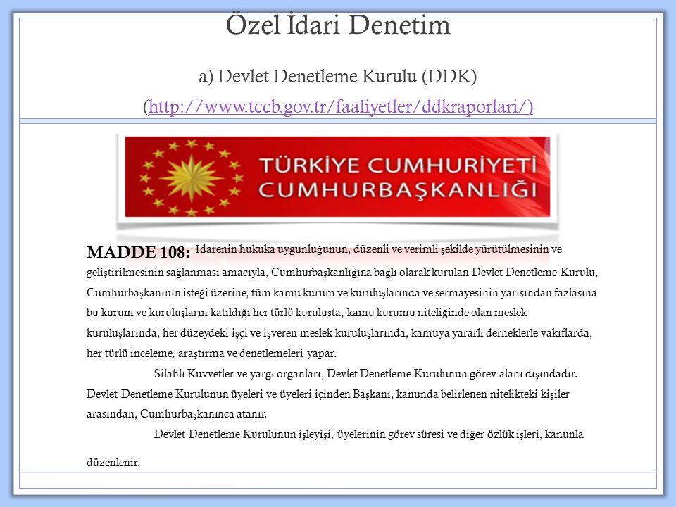 Özel İ dari Denetim a) Devlet Denetleme Kurulu (DDK) (http://www.tccb.gov.tr/faaliyetler/ddkraporlari/)http://www.tccb.gov.tr/faaliyetler/ddkraporlari