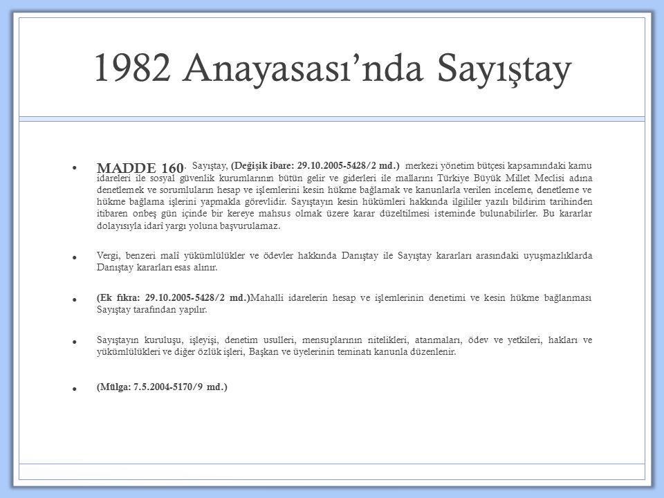1982 Anayasası'nda Sayı ş tay MADDE 160. Sayı ş tay, (De ğ i ş ik ibare: 29.10.2005-5428/2 md.) merkezi yönetim bütçesi kapsamındaki kamu idareleri il