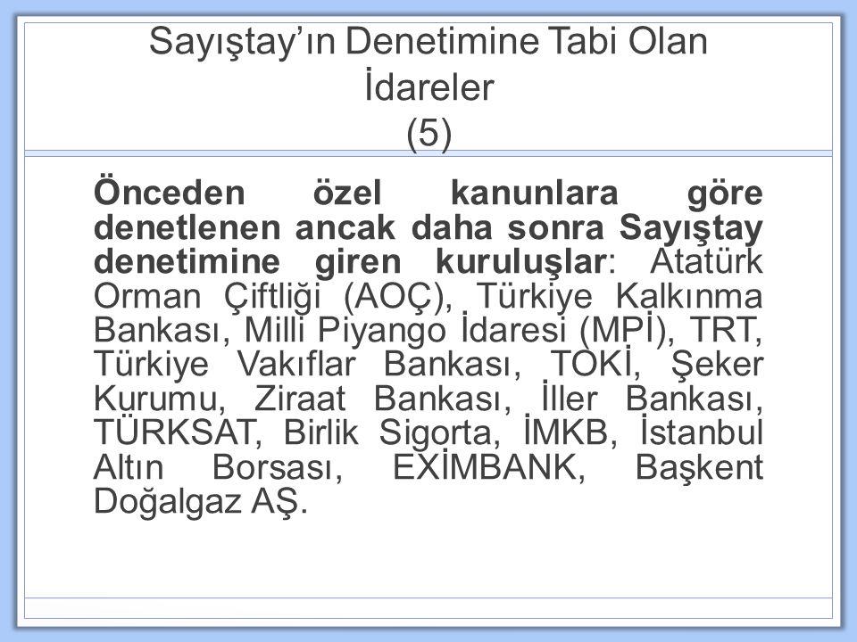 Sayıştay'ın Denetimine Tabi Olan İdareler (5) Önceden özel kanunlara göre denetlenen ancak daha sonra Sayıştay denetimine giren kuruluşlar: Atatürk Or