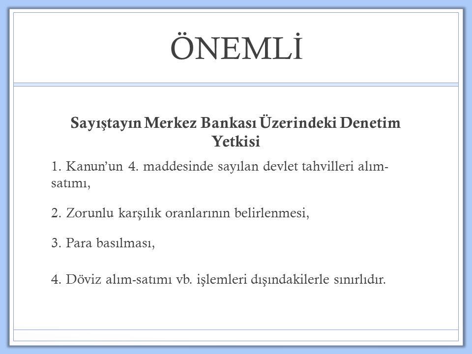 ÖNEML İ Sayı ş tayın Merkez Bankası Üzerindeki Denetim Yetkisi 1.
