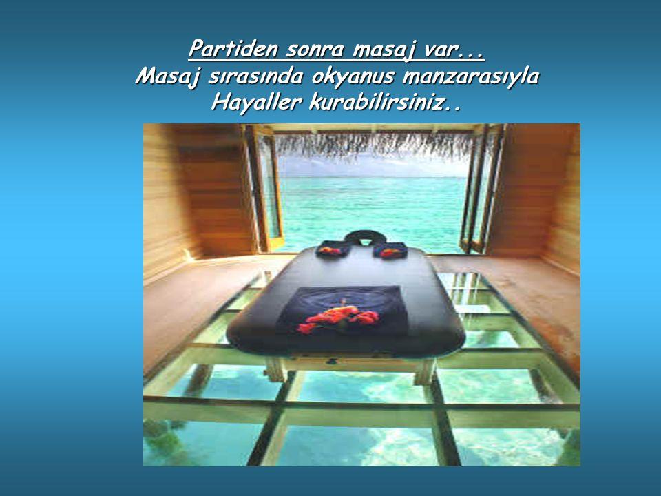 Partiden sonra masaj var... Masaj sırasında okyanus manzarasıyla Hayaller kurabilirsiniz..