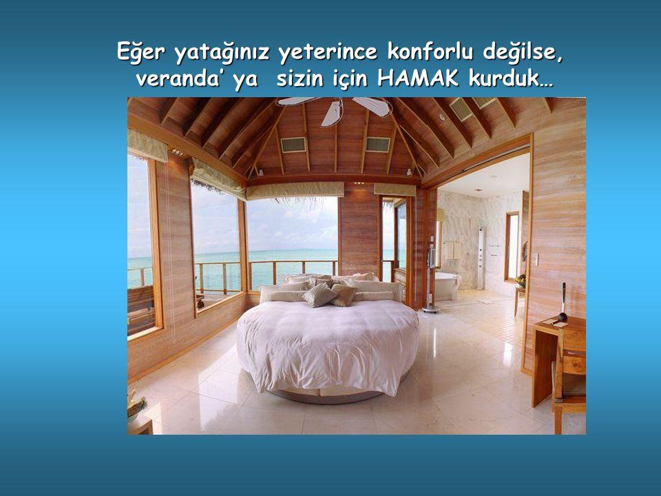 Eğer yatağınız yeterince konforlu değilse, veranda' ya sizin için HAMAK kurduk… veranda' ya sizin için HAMAK kurduk…
