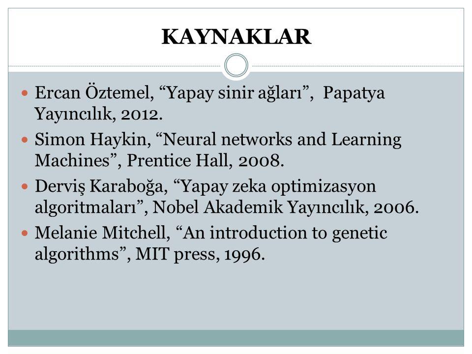"""KAYNAKLAR Ercan Öztemel, """"Yapay sinir ağları"""", Papatya Yayıncılık, 2012. Simon Haykin, """"Neural networks and Learning Machines"""", Prentice Hall, 2008. D"""