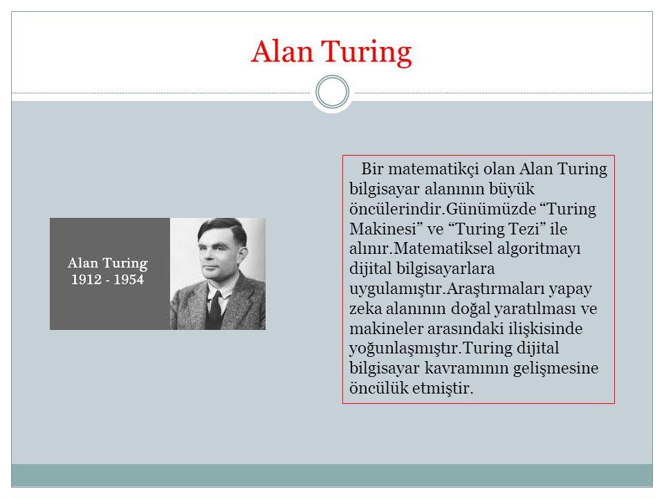 """Alan Turing Bir matematikçi olan Alan Turing bilgisayar alanının büyük öncülerindir.Günümüzde """"Turing Makinesi"""" ve """"Turing Tezi"""" ile alınır.Matematiks"""