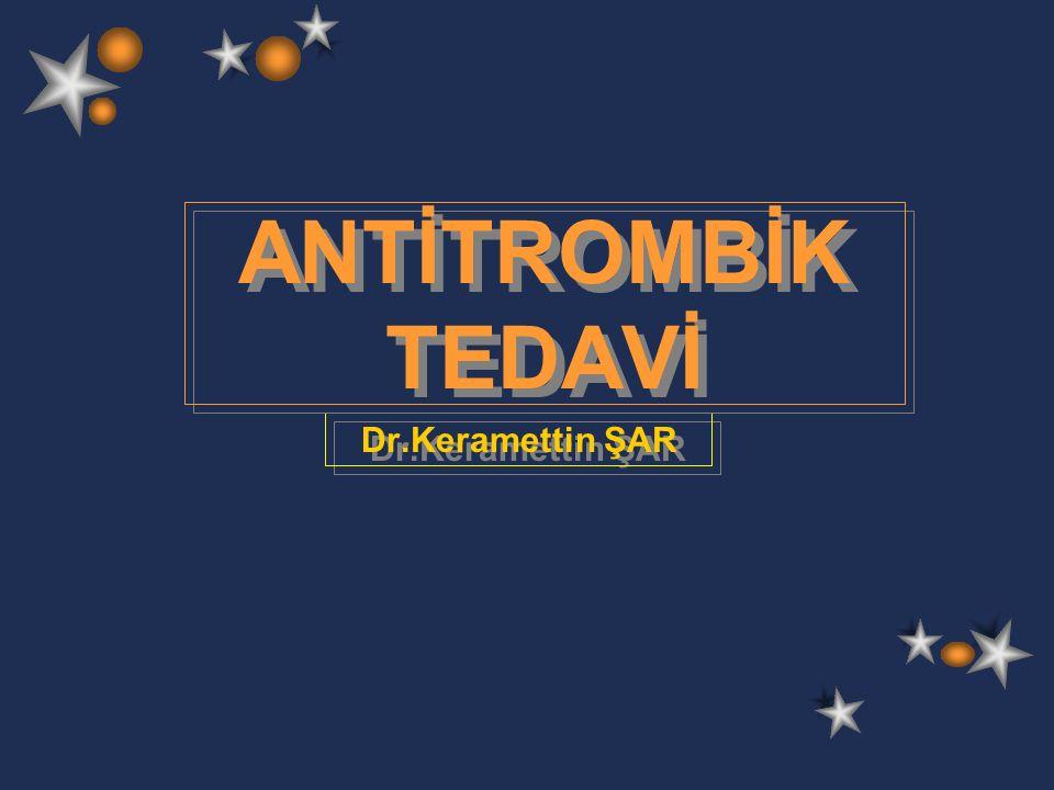 Dr.Keramettin ŞAR ANTİTROMBİK TEDAVİ ANTİTROMBİK TEDAVİ