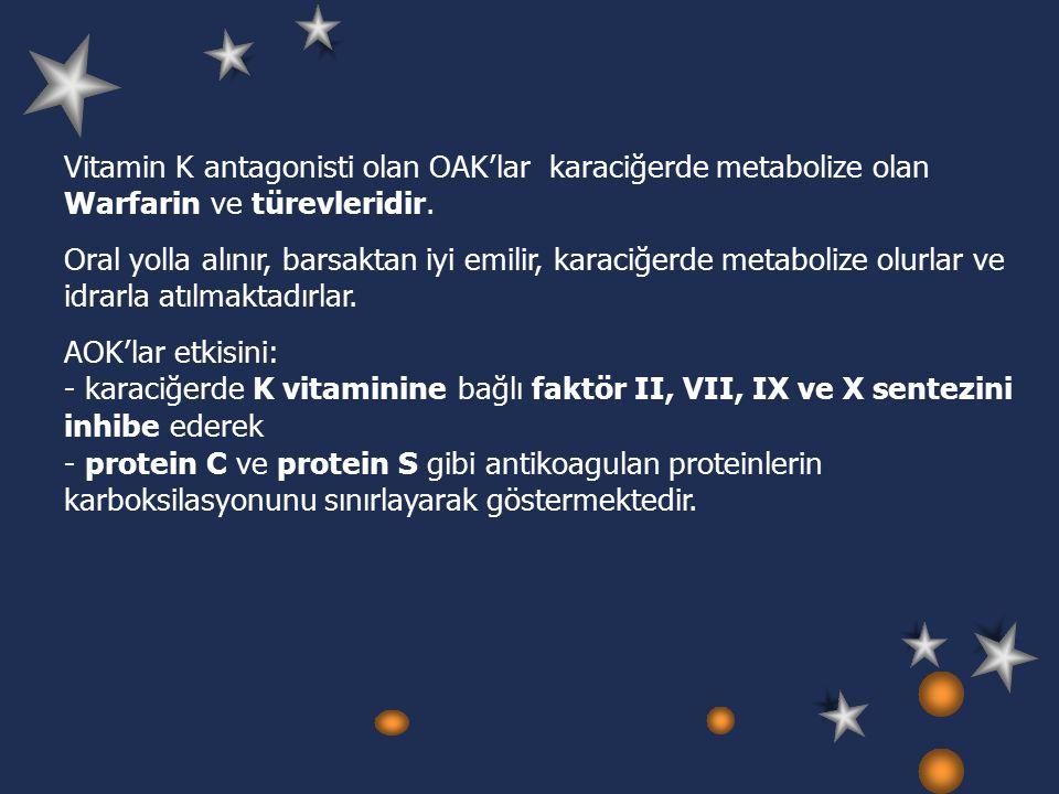 Vitamin K antagonisti olan OAK'lar karaciğerde metabolize olan Warfarin ve türevleridir.