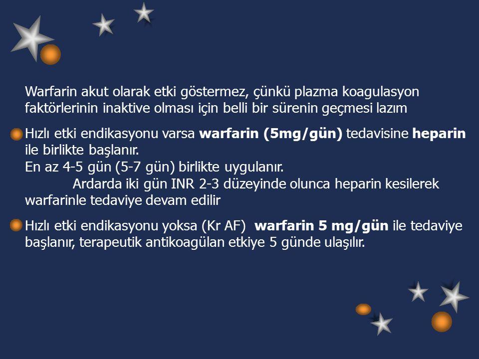 Warfarin akut olarak etki göstermez, çünkü plazma koagulasyon faktörlerinin inaktive olması için belli bir sürenin geçmesi lazım Hızlı etki endikasyonu varsa warfarin (5mg/gün) tedavisine heparin ile birlikte başlanır.