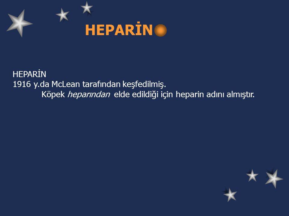 HEPARİN HEPARİN 1916 y.da McLean tarafından keşfedilmiş.