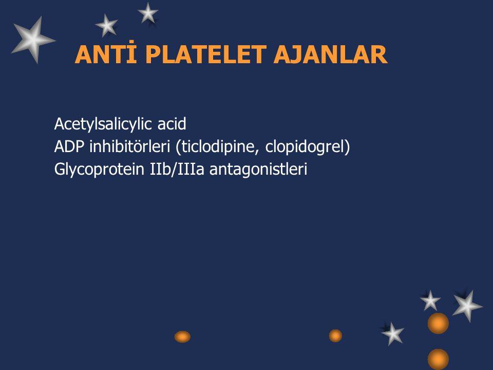 Acetylsalicylic acid ADP inhibitörleri (ticlodipine, clopidogrel) Glycoprotein IIb/IIIa antagonistleri ANTİ PLATELET AJANLAR