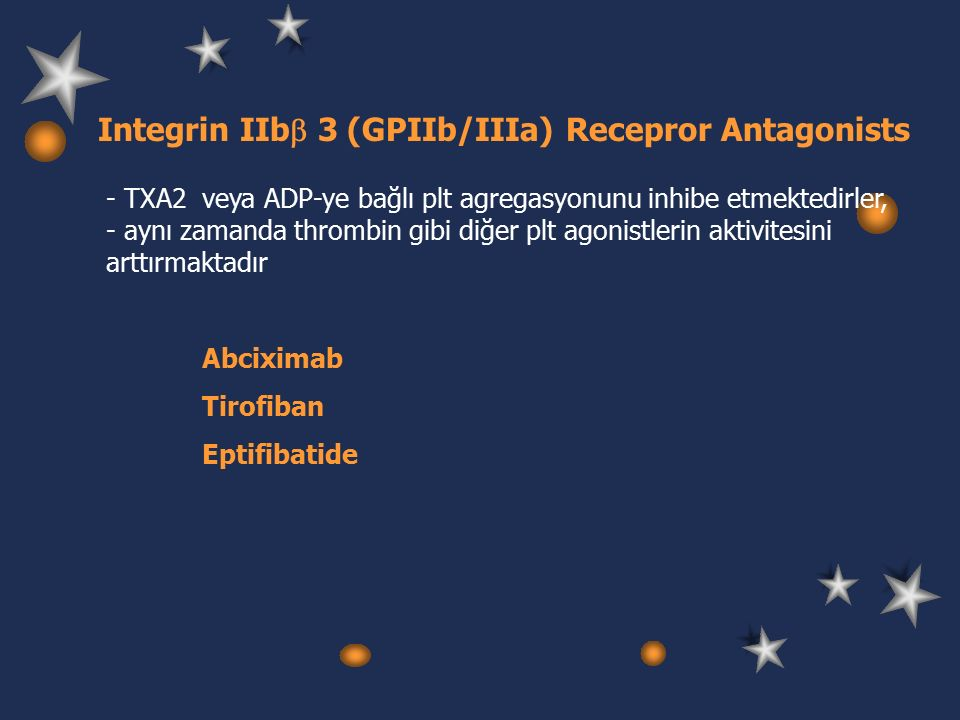 Integrin IIb  3 (GPIIb/IIIa) Recepror Antagonists - TXA2 veya ADP-ye bağlı plt agregasyonunu inhibe etmektedirler, - aynı zamanda thrombin gibi diğer plt agonistlerin aktivitesini arttırmaktadır Abciximab Tirofiban Eptifibatide