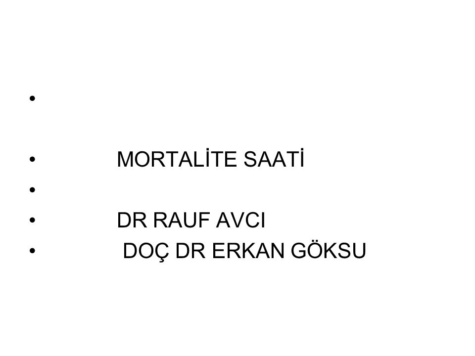 MORTALİTE SAATİ DR RAUF AVCI DOÇ DR ERKAN GÖKSU