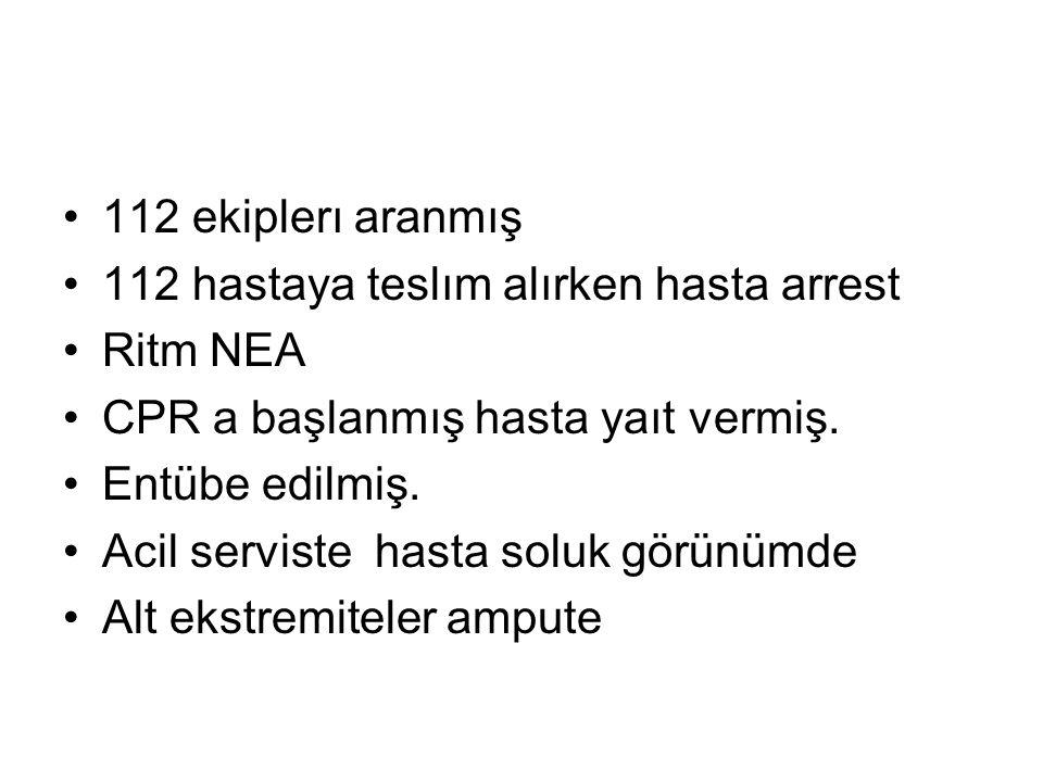 112 ekiplerı aranmış 112 hastaya teslım alırken hasta arrest Ritm NEA CPR a başlanmış hasta yaıt vermiş. Entübe edilmiş. Acil serviste hasta soluk gör