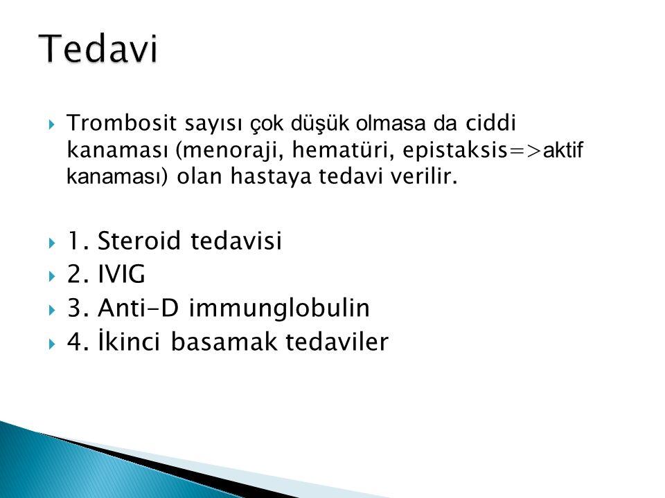  Trombosit sayısı çok düşük olmasa da ciddi kanaması (menoraji, hematüri, epistaksis=> aktif kanaması ) olan hastaya tedavi verilir.  1. Steroid ted