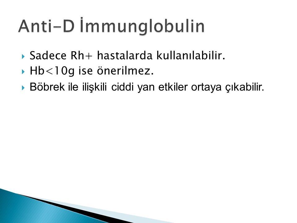 Sadece Rh+ hastalarda kullanılabilir.  Hb<10g ise önerilmez.  Böbrek ile ilişkili ciddi yan etkiler ortaya çıkabilir.