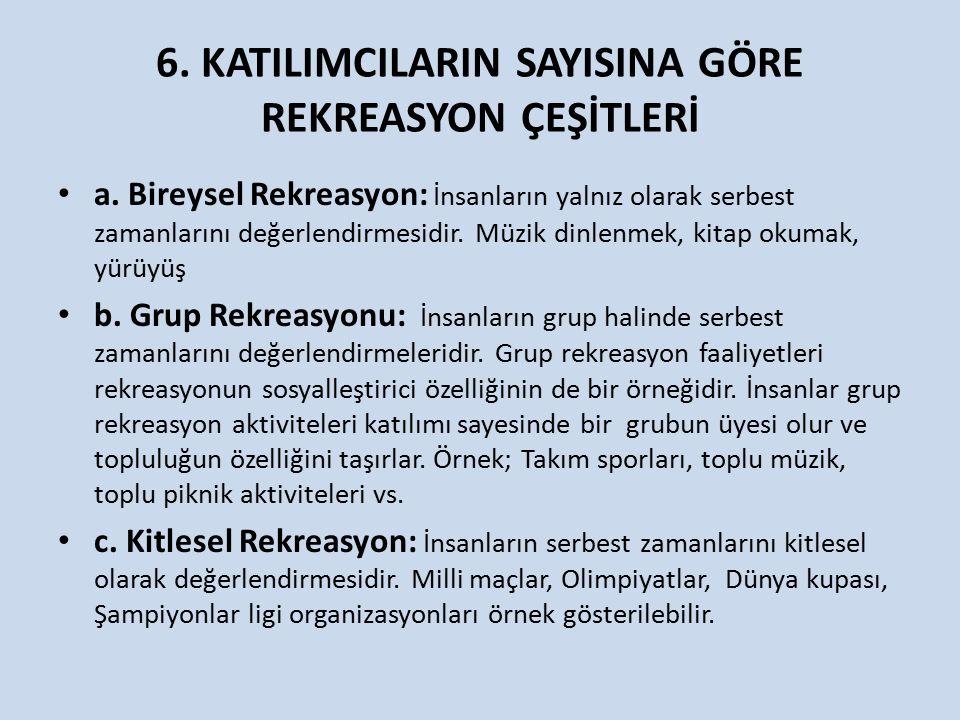 6.KATILIMCILARIN SAYISINA GÖRE REKREASYON ÇEŞİTLERİ a.