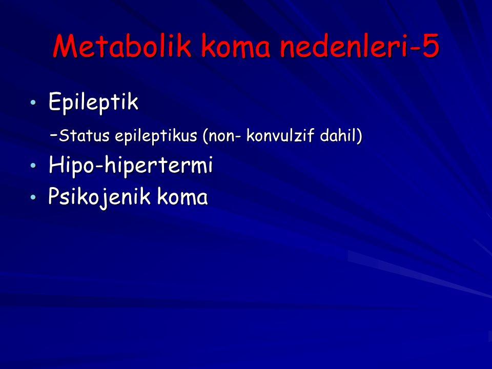 Metabolik koma nedenleri-5 Epileptik Epileptik - Status epileptikus (non- konvulzif dahil) - Status epileptikus (non- konvulzif dahil) Hipo-hipertermi Hipo-hipertermi Psikojenik koma Psikojenik koma