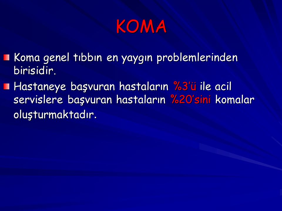 KOMA Koma genel tıbbın en yaygın problemlerinden birisidir.