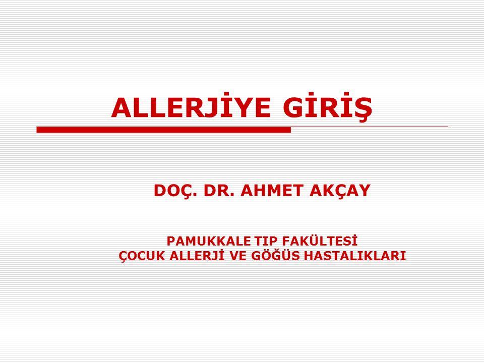 ALLERJİYE GİRİŞ DOÇ. DR. AHMET AKÇAY PAMUKKALE TIP FAKÜLTESİ ÇOCUK ALLERJİ VE GÖĞÜS HASTALIKLARI