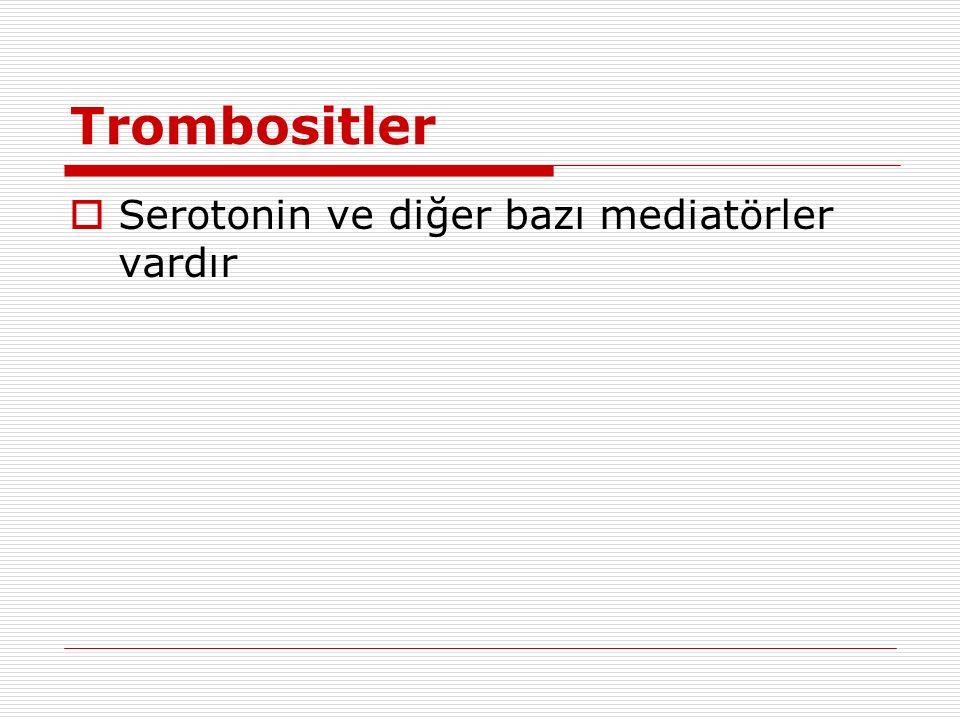 Trombositler  Serotonin ve diğer bazı mediatörler vardır