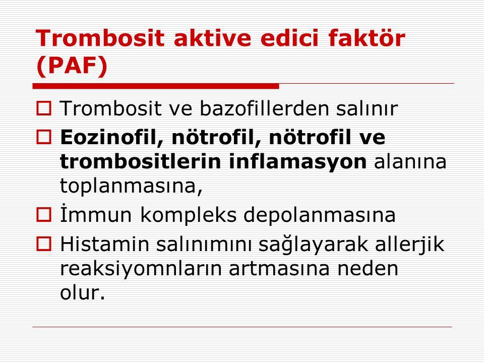 Trombosit aktive edici faktör (PAF)  Trombosit ve bazofillerden salınır  Eozinofil, nötrofil, nötrofil ve trombositlerin inflamasyon alanına toplanmasına,  İmmun kompleks depolanmasına  Histamin salınımını sağlayarak allerjik reaksiyomnların artmasına neden olur.