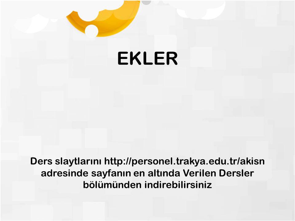 EKLER Ders slaytlarını http://personel.trakya.edu.tr/akisn adresinde sayfanın en altında Verilen Dersler bölümünden indirebilirsiniz