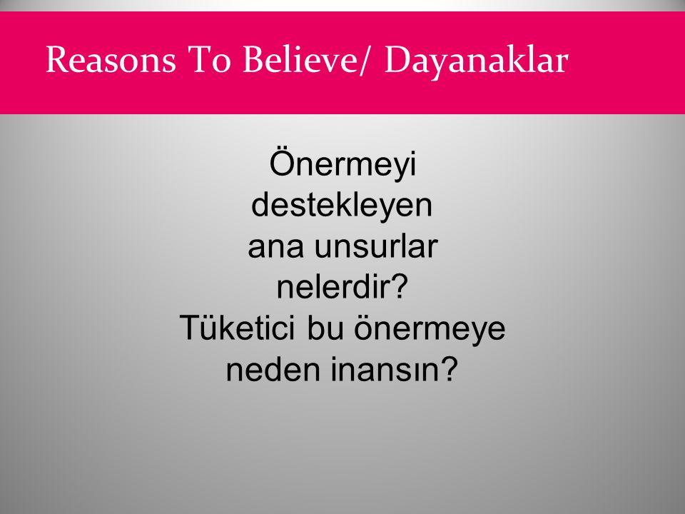 Reasons To Believe/ Dayanaklar Önermeyi destekleyen ana unsurlar nelerdir? Tüketici bu önermeye neden inansın?
