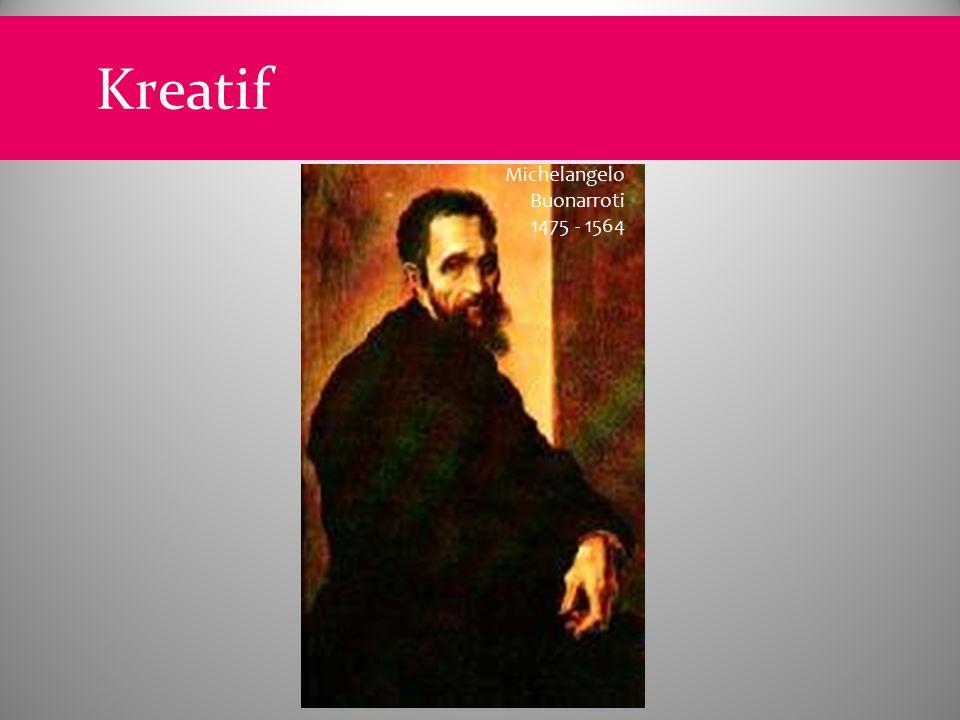Michelangelo Buonarroti 1475 - 1564 Kreatif