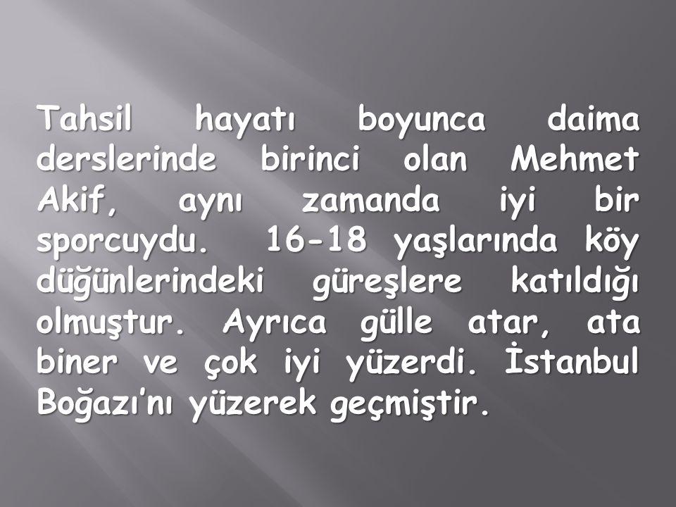 Tahsil hayatı boyunca daima derslerinde birinci olan Mehmet Akif, aynı zamanda iyi bir sporcuydu.