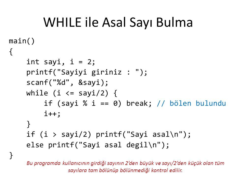 WHILE ile Asal Sayı Bulma main() { int sayi, i = 2; printf(