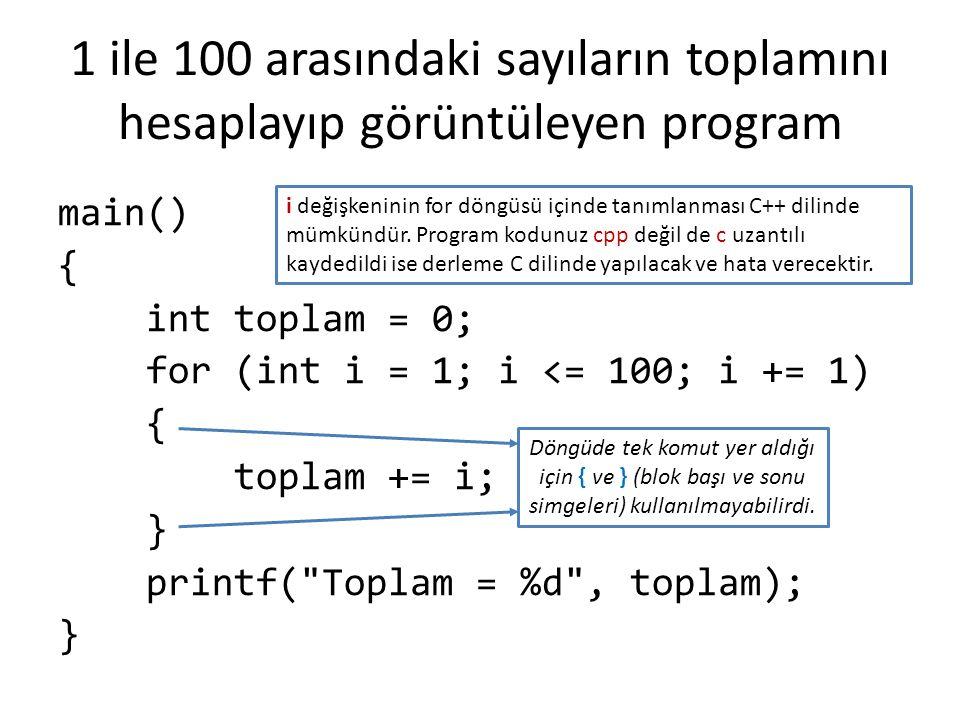 1 ile 100 arasındaki sayıların toplamını hesaplayıp görüntüleyen program main() { int toplam = 0; for (int i = 1; i <= 100; i += 1) { toplam += i; } p