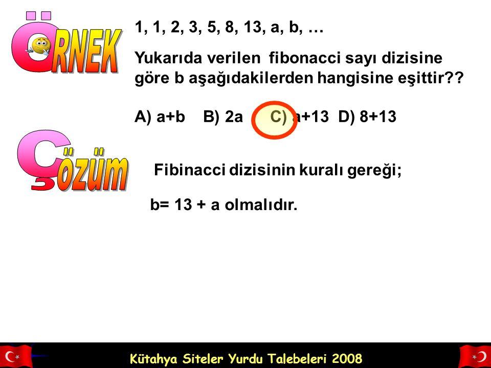 Kütahya Siteler Yurdu Talebeleri 2008 Yukarıda verilen fibonacci sayı dizisine göre b aşağıdakilerden hangisine eşittir .