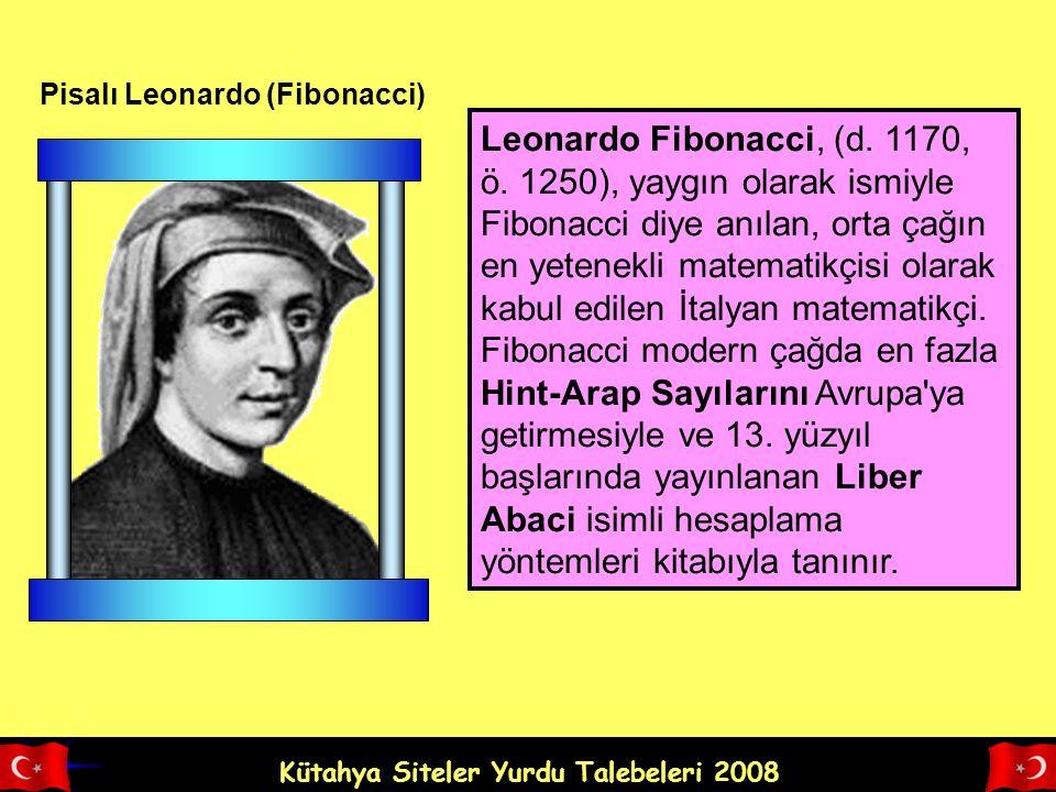 Kütahya Siteler Yurdu Talebeleri 2008 Pisalı Leonardo (Fibonacci) Leonardo Fibonacci, (d.