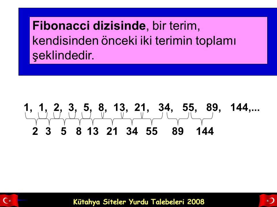 Kütahya Siteler Yurdu Talebeleri 2008 Fibonacci dizisinde, bir terim, kendisinden önceki iki terimin toplamı şeklindedir.