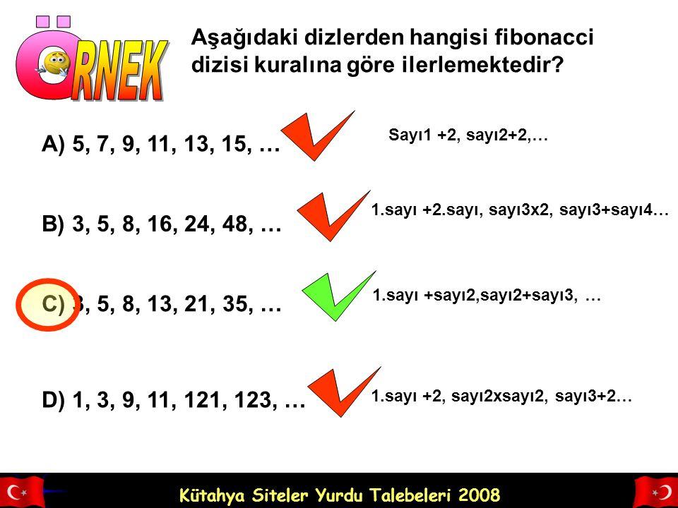 Kütahya Siteler Yurdu Talebeleri 2008 Aşağıdaki dizlerden hangisi fibonacci dizisi kuralına göre ilerlemektedir.