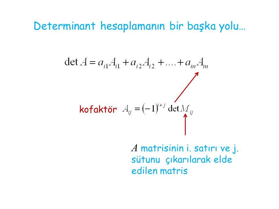 Determinant hesaplamanın bir başka yolu… kofaktör A matrisinin i.