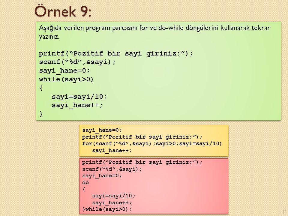 Örnek 9: Aşa ğ ıda verilen program parçasını for ve do-while döngülerini kullanarak tekrar yazınız.