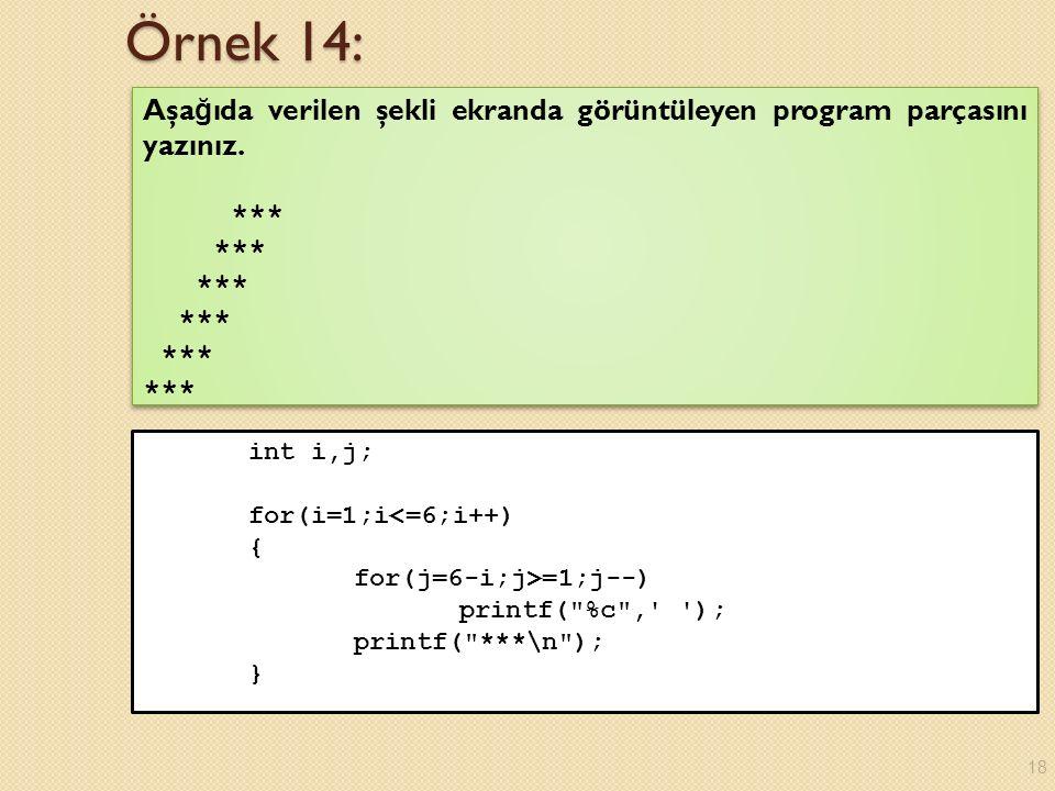 Örnek 14: Aşa ğ ıda verilen şekli ekranda görüntüleyen program parçasını yazınız.
