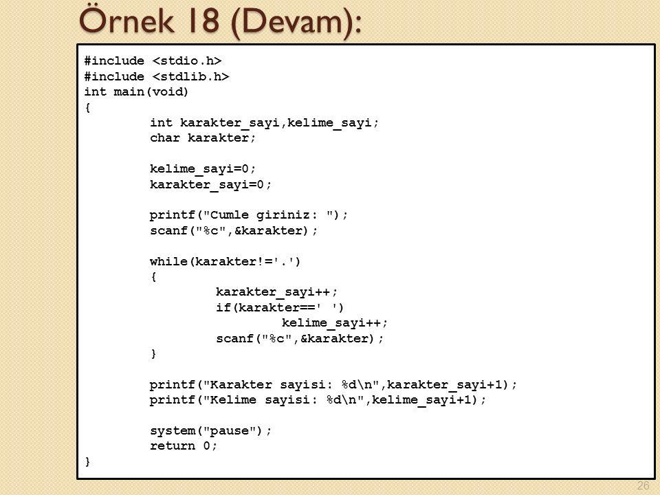 Örnek 18 (Devam): #include int main(void) { int karakter_sayi,kelime_sayi; char karakter; kelime_sayi=0; karakter_sayi=0; printf(