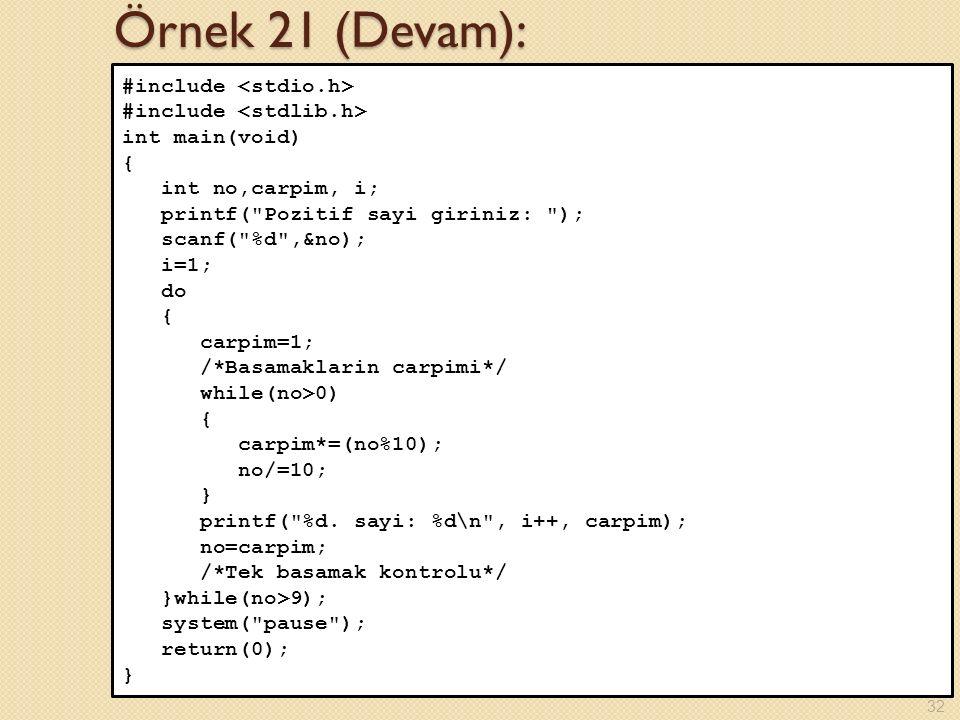 Örnek 21 (Devam): #include int main(void) { int no,carpim, i; printf(