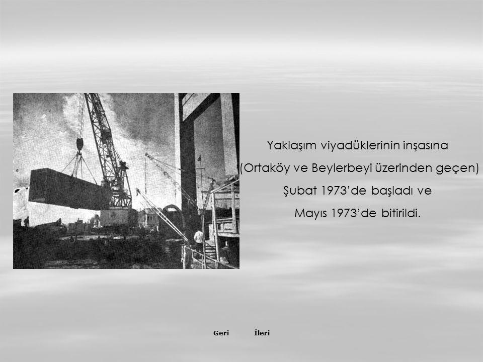 İleriGeri 26 Mart 1973 Son tabliye de montajlandı. Ardından 60 adet tabliye birbirine kaynaklandı. Böylece, ilk kez yürüyerek Asya'dan Avrupa'ya geçil