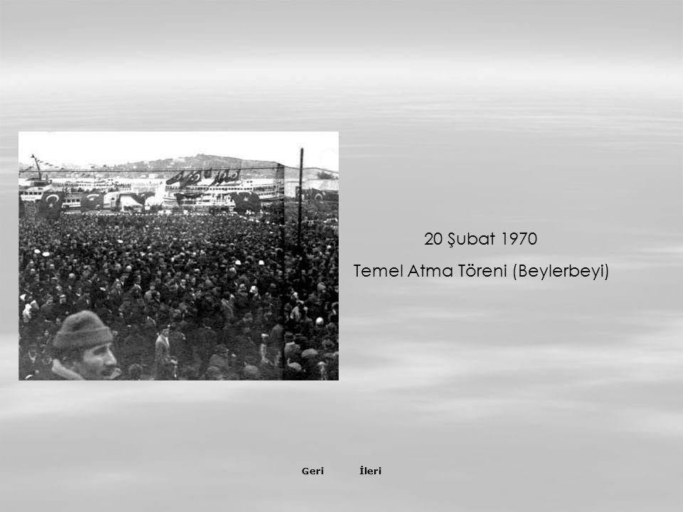İleriGeri 20 Şubat 1970 Temel Atma Töreni (Beylerbeyi)