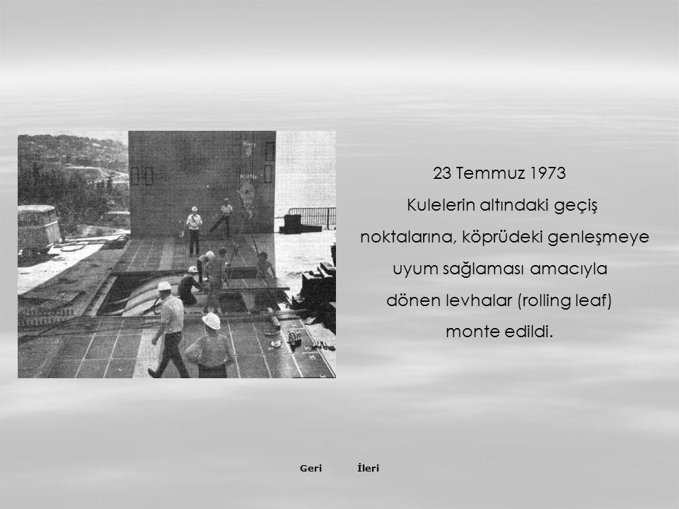 İleriGeri 8 Haziran 1973 İlk defa araçla geçiş tecrübesi yapıldı.