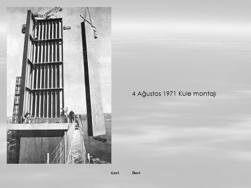 İleriGeri 4 Ağustos 1971 Kule montajı