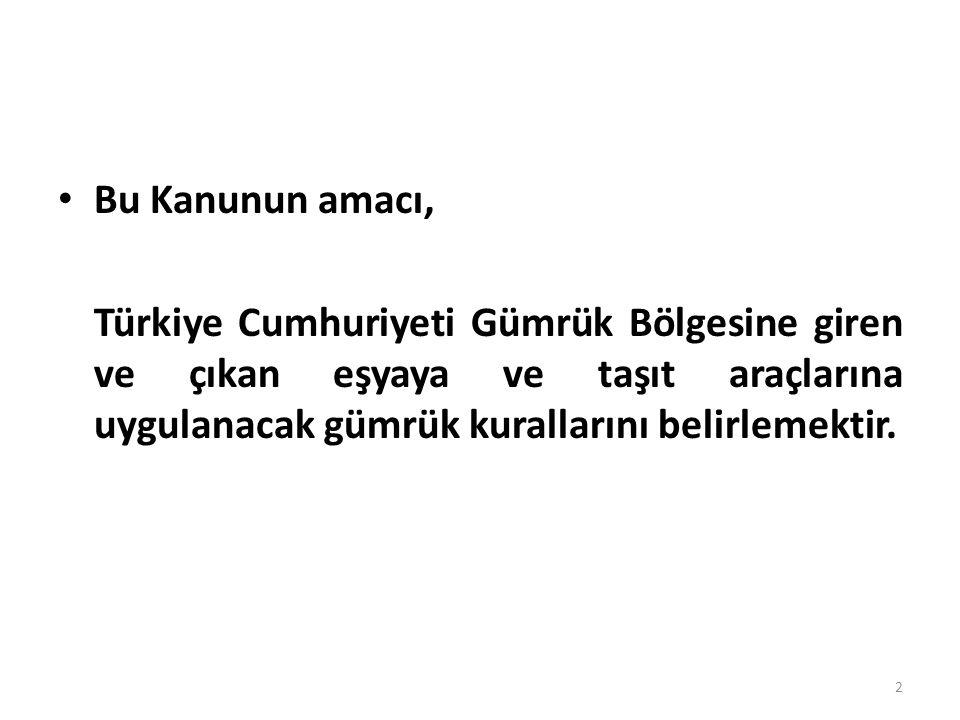 Bu Kanunun amacı, Türkiye Cumhuriyeti Gümrük Bölgesine giren ve çıkan eşyaya ve taşıt araçlarına uygulanacak gümrük kurallarını belirlemektir.