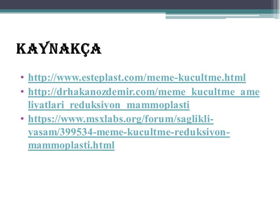 KAYNAKÇA http://www.esteplast.com/meme-kucultme.html http://drhakanozdemir.com/meme_kucultme_ame liyatlari_reduksiyon_mammoplasti http://drhakanozdemir.com/meme_kucultme_ame liyatlari_reduksiyon_mammoplasti https://www.msxlabs.org/forum/saglikli- yasam/399534-meme-kucultme-reduksiyon- mammoplasti.html https://www.msxlabs.org/forum/saglikli- yasam/399534-meme-kucultme-reduksiyon- mammoplasti.html