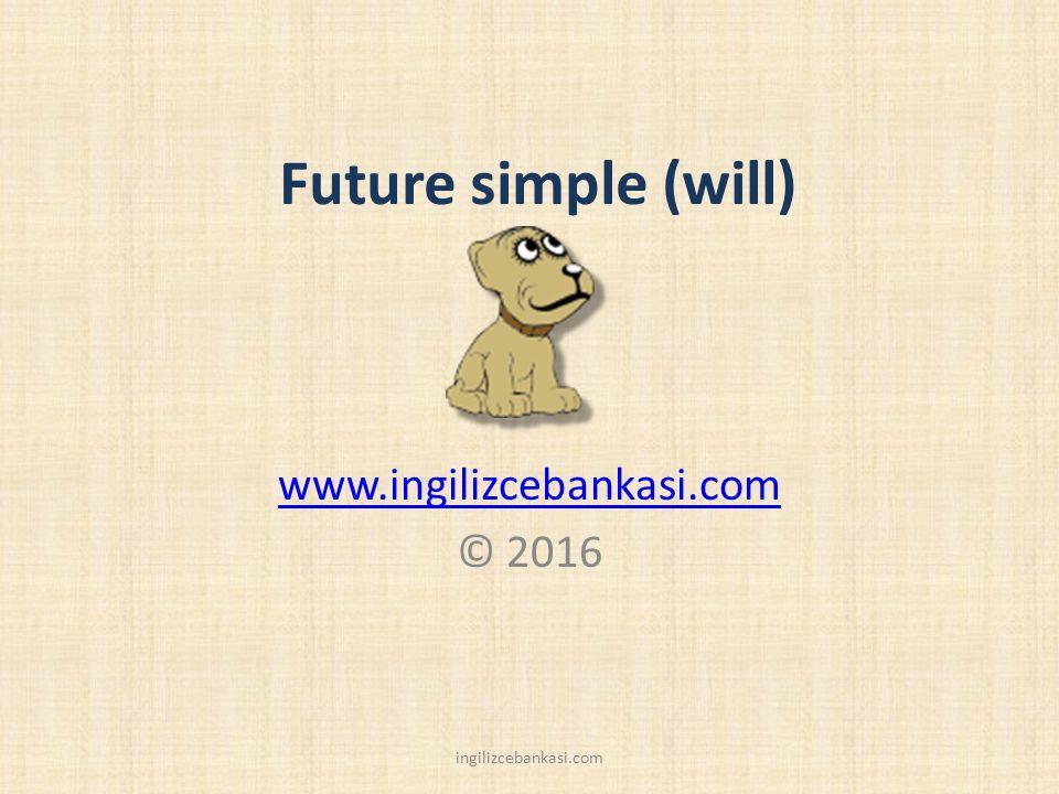 Future simple will + V Tüm öznelerle will yardımcı fiil olarak kullanılır.