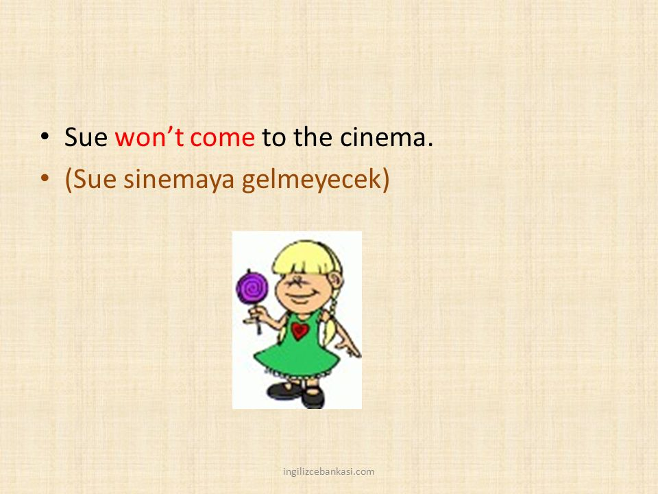 Sue won't come to the cinema. (Sue sinemaya gelmeyecek) ingilizcebankasi.com
