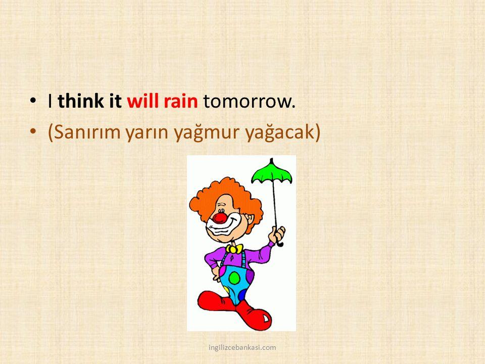I think it will rain tomorrow. (Sanırım yarın yağmur yağacak) ingilizcebankasi.com