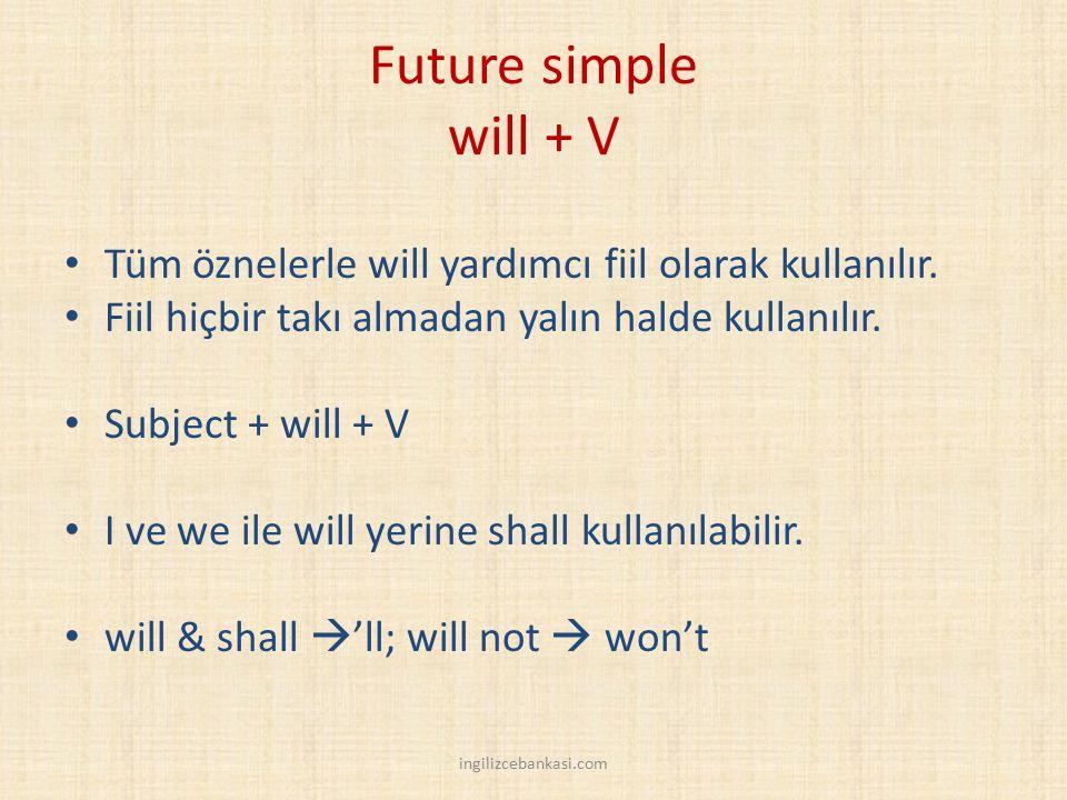 Future simple will + V Tüm öznelerle will yardımcı fiil olarak kullanılır. Fiil hiçbir takı almadan yalın halde kullanılır. Subject + will + V I ve we